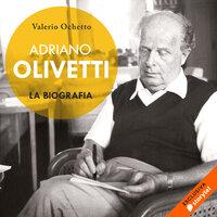 Adriano Olivetti. La biografia - Valerio Ochetto