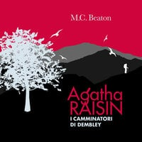 Agatha Raisin e i camminatori di Dembley (5° caso) - M.C. Beaton