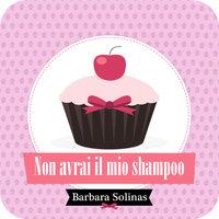 Non avrai il mio shampoo - Barbara Solinas