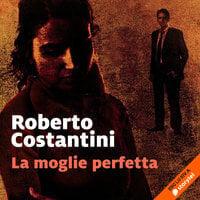 La moglie perfetta - Roberto Costantini