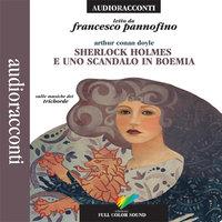 Sherlock Holmes e uno scandalo in Boemia - Arthur Conan Doyle