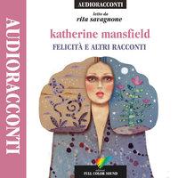 Felicità e altri racconti - Katerine Mansfield