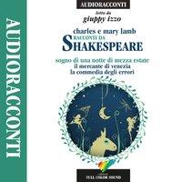 Racconti da Shakespeare: Sogno di una notte di mezza estate / Il mercante di Venezia / La commedia degli errori - Mary Lamb, Charles Lamb