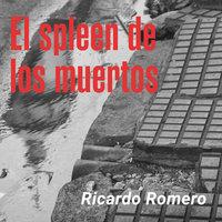 El spleen de los muertos - Ricardo Romero