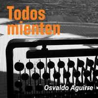 Todos mienten - Osvaldo Aguirre