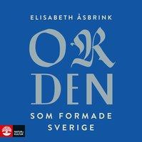 Orden som formade Sverige - Elisabeth Åsbrink