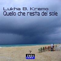 Quello che resta del sole - Lukha B. Kremo