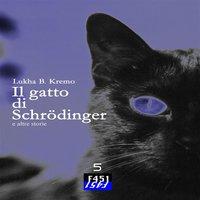 Il gatto di Schrödinger e altre storie - Lukha B. Kremo