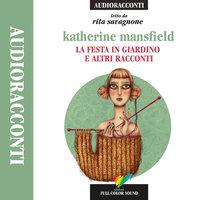La festa in giardino e altri racconti - Katerine Mansfield