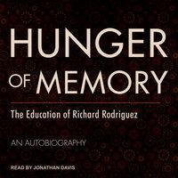 Hunger of Memory: The Education of Richard Rodriguez - Richard Rodriguez