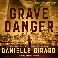 Grave Danger - Danielle Girard