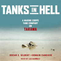 Tanks in Hell: A Marine Corps Tank Company on Tarawa - Romain Cansiere, Oscar E. Gilbert