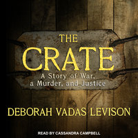 The Crate: A Story of War, a Murder, and Justice - Deborah Vadas Levison