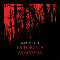 La foresta assassina (libro 2) - Sara Blædel