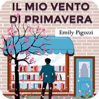 Il mio vento di primavera - Emily Pigozzi