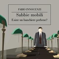 Sabbie mobili. Esiste un banchiere perbene? - Fabio Innocenzi