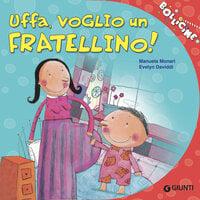 Uffa, voglio un fratellino! - Manuela Monari