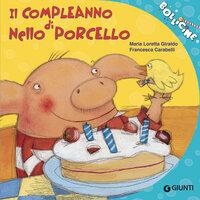 Il compleanno di Nello Porcello - Maria Loretta Giraldo