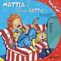 Mattia e il suo gatto - Anna Miliotti,Cinzia Ghigliano