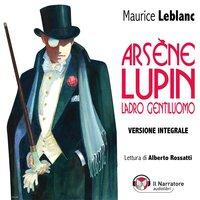 Arsène Lupin, ladro gentiluomo. I nove racconti. Serie completa .Versione integrale - Leblanc Maurice