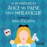 Le avventure di Alice nel Paese delle Meraviglie - Lewis Carroll