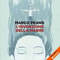 L'invenzione della madre - Marco Peano
