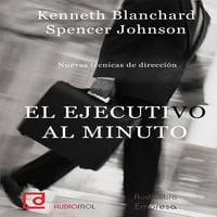 El ejecutivo al minuto - Spencer Johnson, Kenneth Blanchard