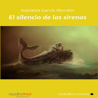 El silencio de las sirenas - Adelaida García Morales