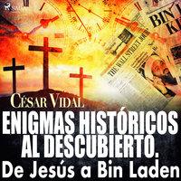 Enigmas históricos al descubierto. De Jesús a Bin Laden - César Vidal