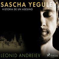 Sascha Yegulev, historia de un asesino - Leonid Andreev