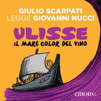 Ulisse. Il mare color del vino - Giovanni Nucci
