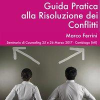 Guida pratica alla risoluzione dei conflitti - Marco Ferrini