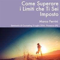 Come Superare i Limiti che ti Sei Imposto - Marco Ferrini