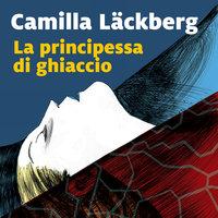 La principessa di ghiaccio - 1. I delitti di Fjällbacka - Camilla Läckberg