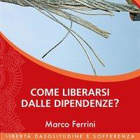 Come liberarsi dalle dipendenze? - Marco Ferrini