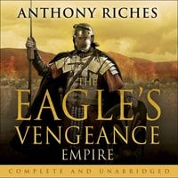 The Eagle's Vengeance: Empire VI - Anthony Riches