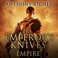 The Emperor's Knives: Empire VII - Anthony Riches