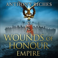 Wounds of Honour: Empire I - Anthony Riches
