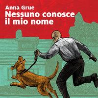 Nessuno conosce il mio nome - Anna Grue