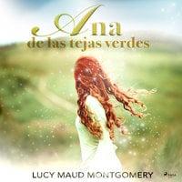 Ana, la de Tejas Verdes - Lucy Maud Montgomery