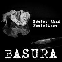 Basura - Héctor Abad Faciolince