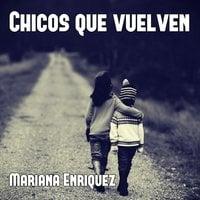 Chicos que vuelven - Mariana Enriquez