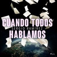 Cuando todos hablamos - Sergio Ramírez