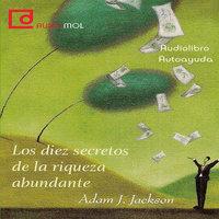 Los diez secretos de la riqueza abundante - Adam J. Jackson