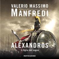 Aléxandros - 1. Il figlio del sogno - Valerio Massimo Manfredi