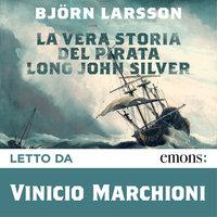 La vera storia del Pirata Long John Silver - Björn Larsson