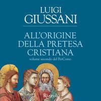 All'origine della pretesa cristiana - Luigi Giussani