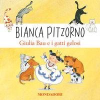 Giulia Bau e i gatti gelosi - Bianca Pitzorno
