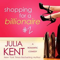 Shopping for a Billionaire 2 - Julia Kent