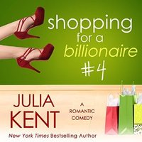 Shopping for a Billionaire 4 - Julia Kent